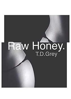 Raw Honey (English Edition) de [Grey, T.D., Grey, T.D]