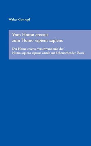 Vom Homo erectus zum Homo sapiens sapiens: Der Homo erectus verschwand und der Homo sapiens sapiens wurde zur beherrschenden Rasse