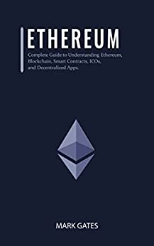 Ethereum: Complete Guide to Understanding Ethereum, Blockchain, Smart Contracts, ICOs, and Decentralized Apps. Includes guides on buying Ether, Cryptocurrencies ... and Investing in ICOs. (English Edition) de [Gates, Mark]