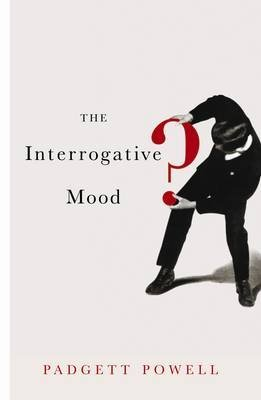 [(The Interrogative Mood)] [Author: Padgett Powell] published on (November, 2011)