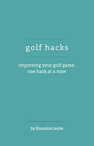 Golf Hacks - Improving Your Golf Game: One Hack at a Time (English Edition)
