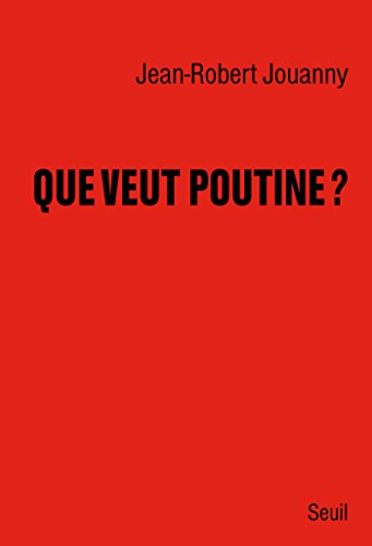 Que veut Poutine ? (DOCUMENTS (H.C))