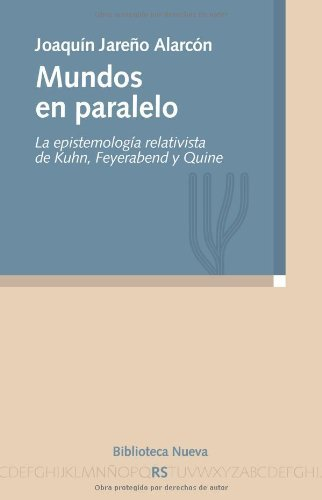 Mundos en paralelo: La epistemología relativista de Kuhn, Feyerabend y Quine (Razón y Sociedad) por Joaquín Jareño Alarcón