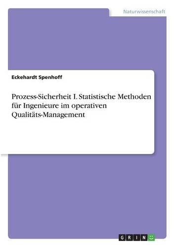 Prozess-Sicherheit I. Statistische Methoden für Ingenieure im operativen Qualitäts-Management