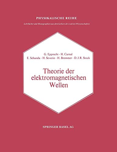 Theorie der elektromagnetischen Wellen: Nach Vorträge im Nachrichtentechnischen Kolloquium der Universität Bern (Lehrbücher und Monographien aus dem Gebiete der exakten Wissenschaften)