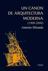 Un Canon de Arquitectura Moderna, 1900-2000 (Arte Grandes Temas) por Antonio Miranda