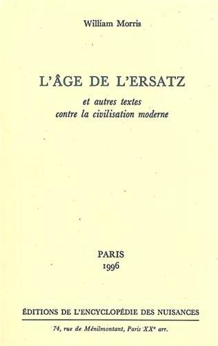 L'âge de l'ersatz : Et autres textes contre la civilisation moderne par William Morris