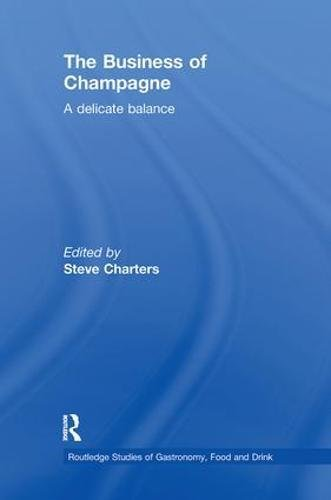 The Business of Champagne: A Delicate Balance (Routledge Studies of Gastronomy, Food and Drink)