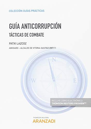 Guía anticorrupción (Papel + e-book): Tácticas de combate (Monografía) por Patxi Lazcoz