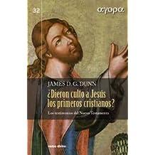 ¿Dieron culto a Jesús los primeros cristianos?: Los testimonios del Nuevo Testamento (Ágora)