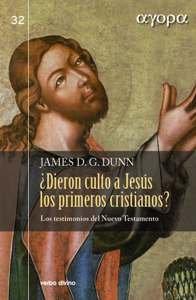 ¿Dieron culto a Jesús los primeros cristianos?: Los testimonios del Nuevo Testamento (Ágora) por James D. G. Dunn