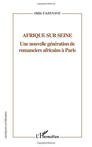 Afrique sur Seine. : Une nouvelle génération de romanciers africains à Paris par Odile Cazenave