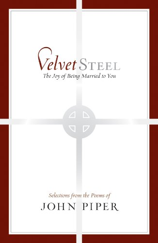 Velvet Steel The Joy Of Being Married To You Selections From The Poems Of John Piper