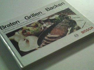 """Preisvergleich Produktbild Braten - Grillen - Backen. Im Bosch-Herd """"Gourmet"""" mit integrierter Mikrowelle. 300 Rezepte..."""