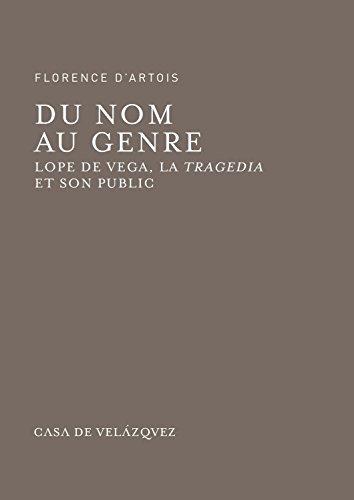 Du nom au genre : Lope de Vega, la Tragedia et son public par Florence D'Artois