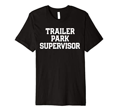 Funny SHIRT TRAILER PARK SUPERVISOR SARCASTIC GAG GIFT
