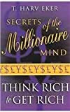 secrets of the millionaire mind think rich to get rich by t harv eker 2 jun 2005 paperback