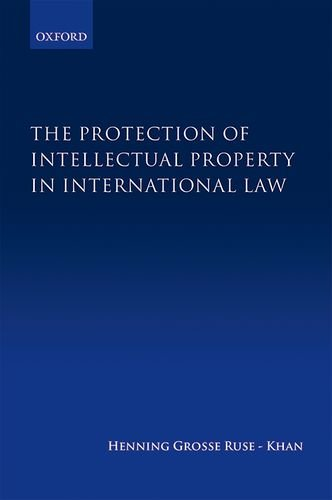 The Protection of Intellectual Property in International Law por Henning Grosse Ruse-Khan