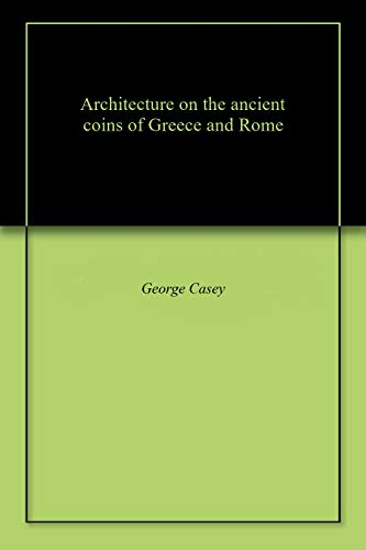 Architecture on the ancient coins of Greece and Rome (English Edition)