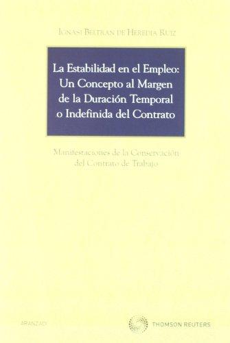 La estabilidad en el empleo: Un concepto al margen de la duración temporal o indefinida del contrato - Manifestaciones de la conservación del contrato de trabajo (Monografía)