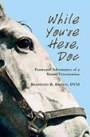 While You're Here Doc: Farmyard Adventures of a Maine Veterinarian