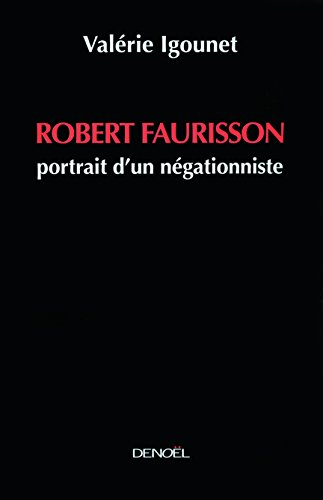 Robert Faurisson: Portrait d'un négationniste par Valérie Igounet