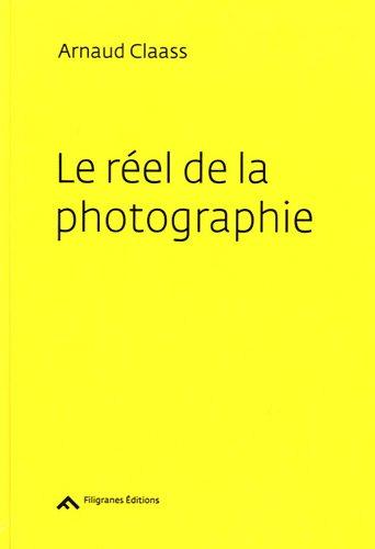 Le Réel de la photographie: Méditations sur l'image par Arnaud Claass