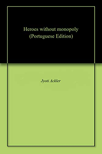 Heroes without monopoly Portuguese Edition