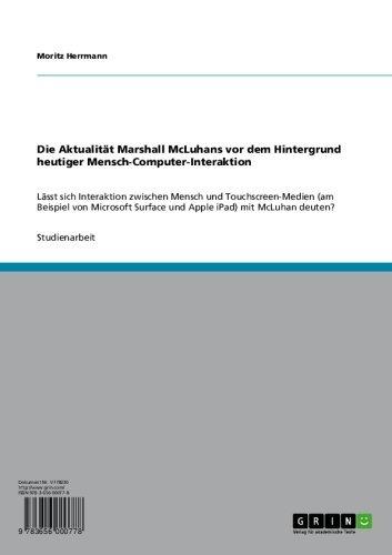 Die Aktualität Marshall McLuhans vor dem Hintergrund  heutiger Mensch-Computer-Interaktion: Lässt sich Interaktion zwischen Mensch und Touchscreen-Medien ... Surface und Apple iPad) mit McLuhan deuten?