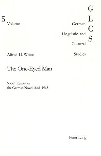 The One-Eyed Man: Social Reality in the German Novel 1848–1968 (German Linguistic and Cultural Studies, Band 5)