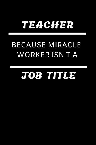 Funny Educator Dot Grid Notebook: Teacher Because Miracle Worker Isn't a Job Title;  Journal: Dotted Paper Journal: Notepad for Elementary, Junior ... Planner Gift for Writing Things Down (Lyrics Pe)