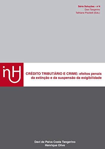 CRÉDITO TRIBUTÁRIO E CRIME:: efeitos penais da extinção e da suspensão da exigibilidade (Soluções Livro 1) (Portuguese Edition)