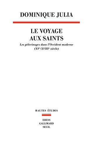Le Voyage aux saints. Les pèlerinages dans l'Occident moderne (XVe-XVIIIe siècle)