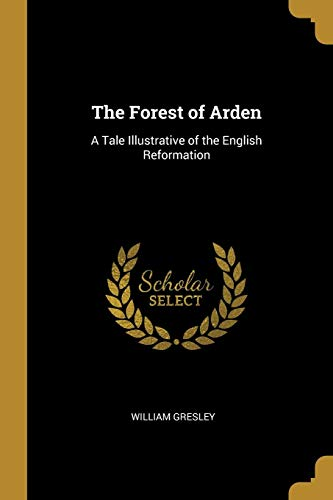 The Forest of Arden: A Tale Illustrative of the English Reformation