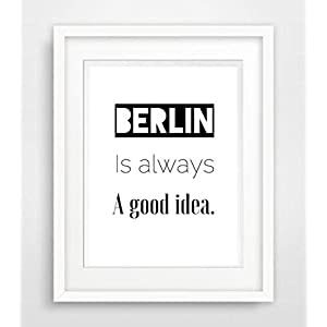 Berlin is always a good idea- Sprüche Fine Art Print Poster Kunstdruck Plakat modern ungerahmt DIN A 4 Deko Wand Bild Spruch