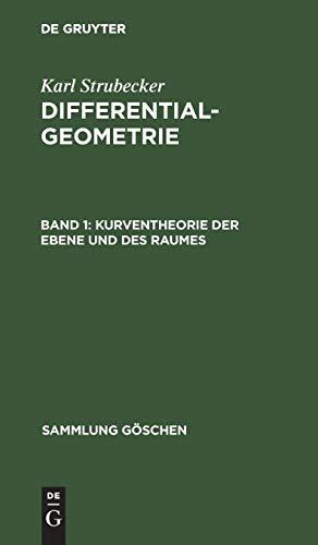 Karl Strubecker: Differentialgeometrie: Kurventheorie der Ebene und des Raumes (Sammlung Göschen)
