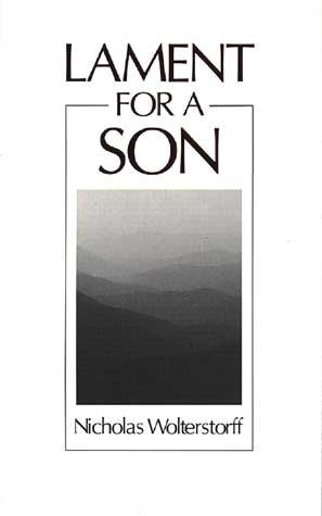 [Lament for a Son] (By: Nicholas P. Wolterstorff) [published: December, 1996]