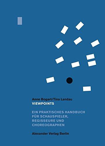 Viewpoints: Ein praktisches Handbuch für Schauspieler, Regisseure und Choreographen