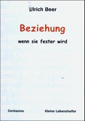 Beziehung - Wenn Sie Fester Wird Kleine Lebenshelfer By Ulrich Beer 2015-03-18
