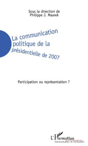 Download Online La communication politique de la présidentielle de 2007 : Participation ou représentation ? epub pdf