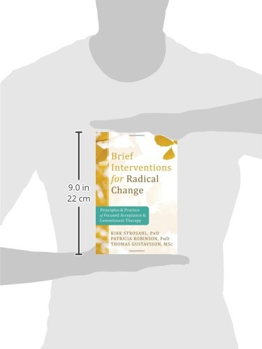 Brief Interventions for Radical Behavior Change: Principles and Practice for Focused Acceptance and Commitment Therapy