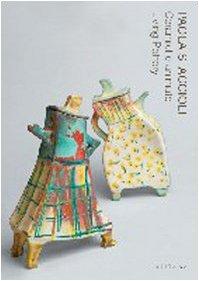 Paola Staccioli. Ceramiche animate-Living pottery. Catalogo della mostra (Firenze, 30 aprile-3 ottobre 2010)