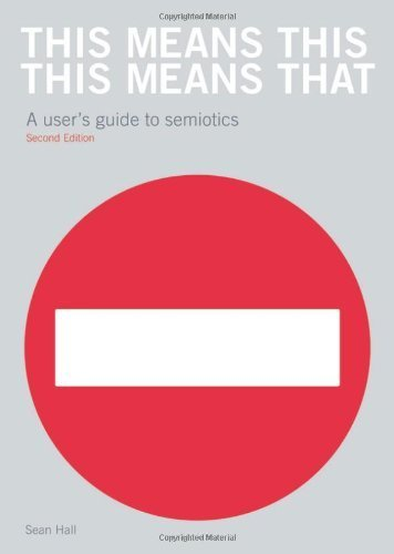 This Means This, This Means That: A User's Guide to Semiotics 2nd (second) by Hall, Sean (2012) Paperback