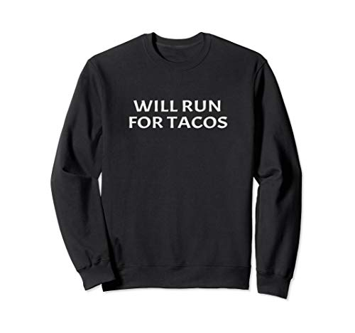 Will Run For Tacos Funny Running Quote Runner Humor Gift Sweatshirt