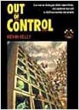 Out of control. La nuova biologia delle macchine, dei sistemi sociali e del mondo dell'economia