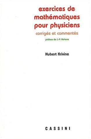 Exercices de mathématiques pour physiciens. Corrigés et commentés par Hubert Krivine