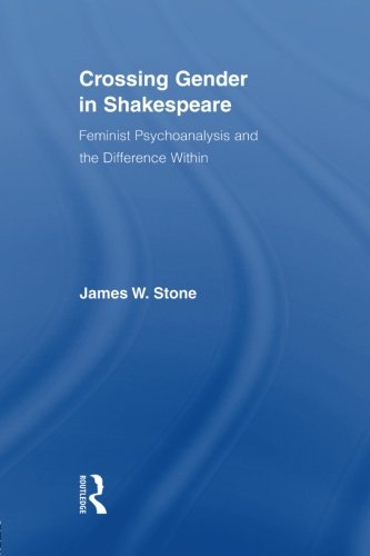 Crossing Gender in Shakespeare: Feminist Psychoanalysis and the Difference Within (Routledge Studies in Shakespeare)