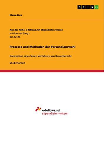 Prozesse und Methoden der Personalauswahl: Konzeption eines fairen Verfahrens aus Bewerbersicht