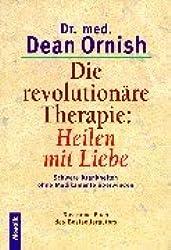 Die revolutionäre Therapie: Heilen mit Liebe: Schwere Krankheiten ohne Medikamente überwinden