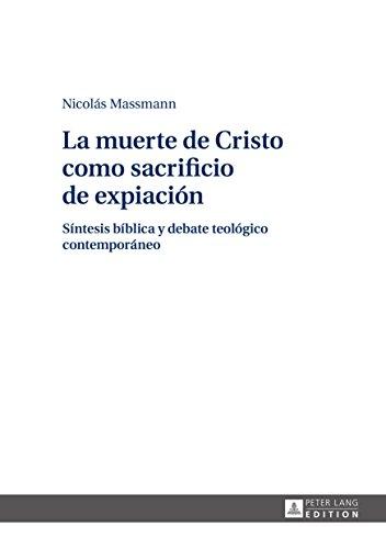 La muerte de Cristo como sacrificio de expiación: Síntesis bíblica y debate teológico contemporáneo por Nicolás Massmann